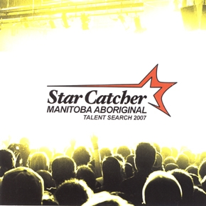 Star Catcher: Manitoba Aboriginal Talent Search 2007