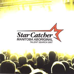 Star Catcher: Manitoba Aboriginal Talent Search 2007