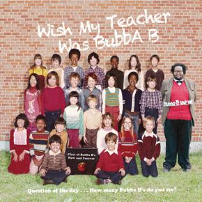 Wish My Teacher was Bubba B