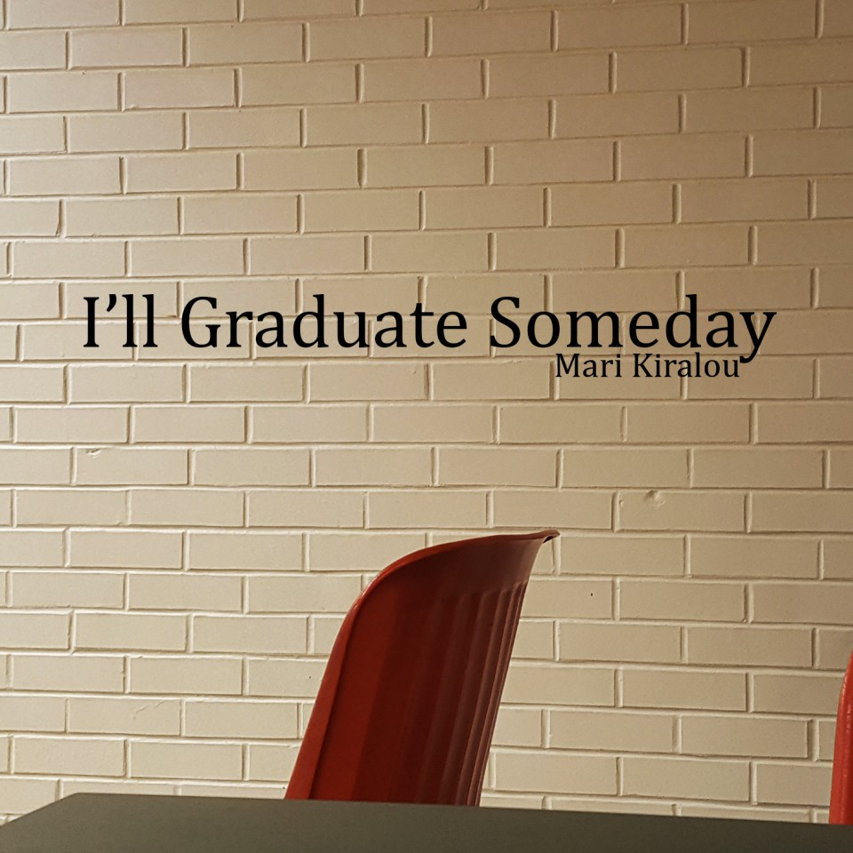 I'll Graduate Someday