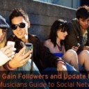 How to Gain Followers and Update People: The Musician's Guide to Social Networking