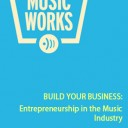 Build Your Business: Entrepreneurship in the Music Industry