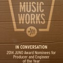 IN CONVERSATION: 2014 JUNO Award Nominees for Producer and Engineer of the Year