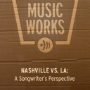 NASHVILLE vs. LA: A Songwriter's Perspective
