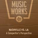 NASHVILLE vs. LA: A Songwriter's Perspective