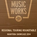 REGIONAL TOURING ROUNDTABLE | MANITOBA SHOWCASE 2014 | BRANDON, MB