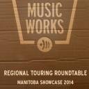 REGIONAL TOURING ROUNDTABLE | MANITOBA SHOWCASE 2014 | BRANDON, MB