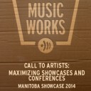 CALL TO ARTISTS: Maximizing Showcases and Conferences | MANITOBA SHOWCASE 2014 | BRANDON, MB
