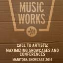 CALL TO ARTISTS: Maximizing Showcases and Conferences | MANITOBA SHOWCASE 2014 | BRANDON, MB