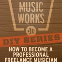 DIY SERIES: How to Become a Professional Freelance Musician