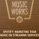 Spotify: Marketing Your Music on Streaming Services