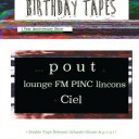 Birthday Tapes 1 Year Anniversary with P O U T and Orlando Gloom Tape Releases