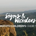 Signs & Wonders: Watoto Children's Choir Concert