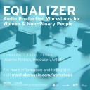 **POSTPONED** Equalizer: Audio Production Workshops for Women & Non-Binary People | Performing Live