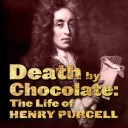Death By Chocolate: The Live of Henry Purcell