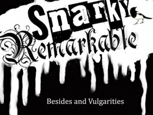 Snarky Remarkable